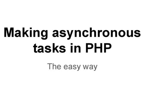 Making asynchronous tasks in PHP - The easy way